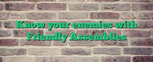 Know your enemies with Friendly Assemblies