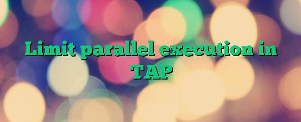 Limit parallel execution in TAP