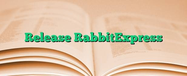 Release RabbitExpress